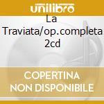 LA TRAVIATA/OP.COMPLETA 2CD cd musicale di VERDI G.
