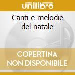 Canti e melodie del natale cd musicale di Artisti Vari