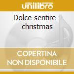 Dolce sentire - christmas cd musicale di Artisti Vari