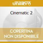 Cinematic 2 cd musicale di Artisti Vari