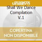 SHALL WE DANCE COMPILATION V.1 cd musicale di ARTISTI VARI