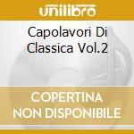 CAPOLAVORI DI CLASSICA VOL.2 cd musicale di ARTISTI VARI