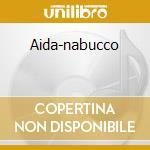AIDA-NABUCCO cd musicale di VERDI G.