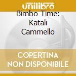 BIMBO TIME: KATALI CAMMELLO cd musicale di ARTISTI VARI
