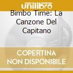 BIMBO TIME: LA CANZONE DEL CAPITANO cd musicale di ARTISTI VARI