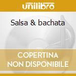 Salsa & bachata cd musicale di Artisti Vari