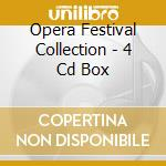 OPERA FESTIVAL COLLECTION - 4 CD BOX cd musicale di ARTISTI VARI