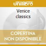 Venice classics cd musicale di Artisti Vari