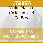 VIOLIN MASTER COLLECTION - 4 CD BOX cd musicale di ARTISTI VARI