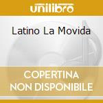 LATINO LA MOVIDA cd musicale di ARTISTI VARI