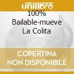 100% BAILABLE-MUEVE LA COLITA cd musicale di ARTISTI VARI