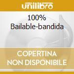 100% BAILABLE-BANDIDA cd musicale di ARTISTI VARI