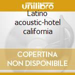 Latino acoustic-hotel california cd musicale