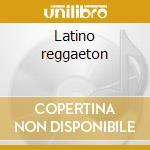 Latino reggaeton cd musicale di Artisti Vari