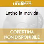 Latino la movida cd musicale di Artisti Vari