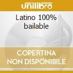 Latino 100% bailable cd musicale di Artisti Vari