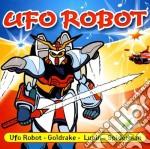 Ufo Robot cd musicale di ARTISTI VARI