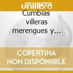 Cumbias villeras merengues y otros exitos latinos cd musicale di Artisti Vari