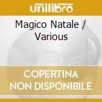 Magico natale cd musicale di Artisti Vari