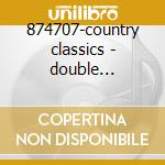874707-country classics - double platinum collection cd musicale di Artisti Vari