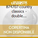 874707-country classics - double platinum collection cd musicale di Artisti Vari