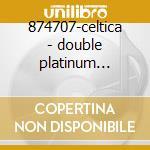 874707-celtica - double platinum collection cd musicale di Artisti Vari