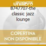 8747707-the classic jazz lounge cd musicale di Artisti Vari