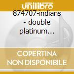 874707-indians - double platinum collection cd musicale di Artisti Vari