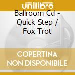 QUICK STEP - FOX TROT cd musicale di ARTISTI VARI