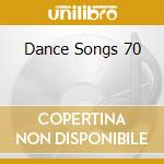 DANCE SONGS 70 cd musicale di ARTISTI VARI