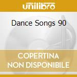 DANCE SONGS 90 cd musicale di ARTISTI VARI