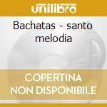 Bachatas - santo melodia cd musicale di Artisti Vari