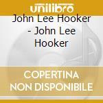 John Lee Hooker - John Lee Hooker cd musicale di Hooker john lee