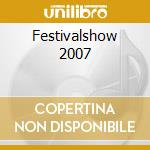 Festivalshow 2007 cd musicale di Artisti Vari
