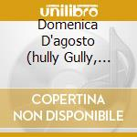 DOMENICA D'AGOSTO  (HULLY GULLY, SOGNANDO LA CALIFORNIA, BUONASERA SIGNORINA....) cd musicale di ARTISTI VARI