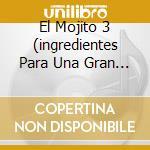 EL MOJITO 3  (INGREDIENTES PARA UNA GRAN FIESTA) cd musicale di ARTISTI VARI