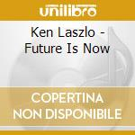 Future is now cd musicale di Ken Laszlo