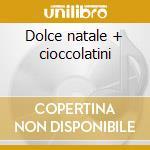 Dolce natale + cioccolatini cd musicale di Artisti Vari