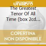 THE GREATEST TENOR OF ALL TIME (BOX 2CD + DVD) cd musicale di PAVAROTTI LUCIANO