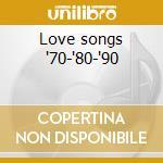 Love songs '70-'80-'90 cd musicale di Artisti Vari