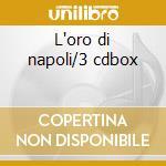 L'oro di napoli/3 cdbox cd musicale di Artisti Vari