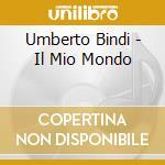IL MIO MONDO cd musicale di BINDI UMBERTO