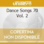 Dance Songs 70 Vol. 2 cd musicale di ARTISTI VARI