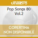 POP SONGS 80 VOL.2 cd musicale di ARTISTI VARI