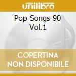 POP SONGS 90 VOL.1 cd musicale di ARTISTI VARI