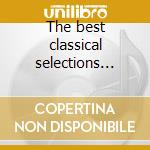 The best classical selections vol.3 cd musicale di Artisti Vari
