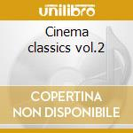 Cinema classics vol.2 cd musicale di Artisti Vari