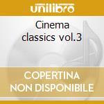 Cinema classics vol.3 cd musicale di Artisti Vari