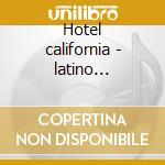 Hotel california - latino acoustic cd musicale di Artisti Vari
