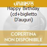 HAPPY BIRTHDAY (CD+BIGLIETTO D'AUGURI) cd musicale di ARTISTI VARI